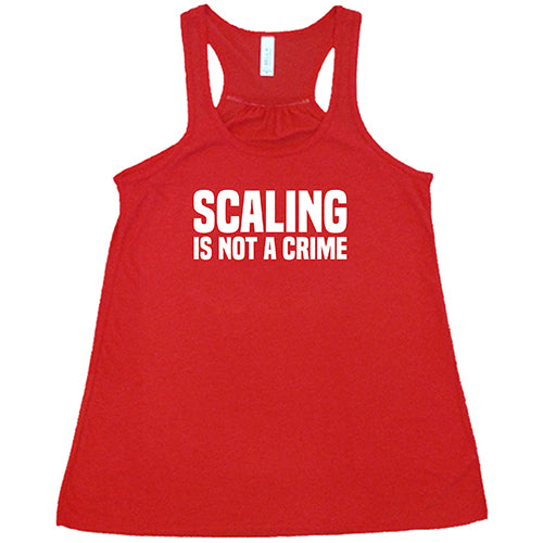 Scaling Is Not A Crime Shirt