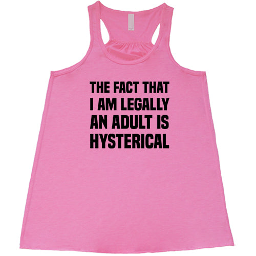 The Fact That I Am Legally An Adult Is Hysterical Shirt
