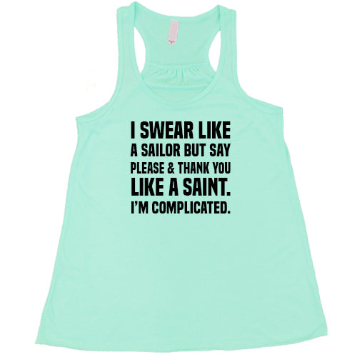 I Swear Like A Sailor But Say Please And Thank You Like A Saint. I'm Complicated. Shirt