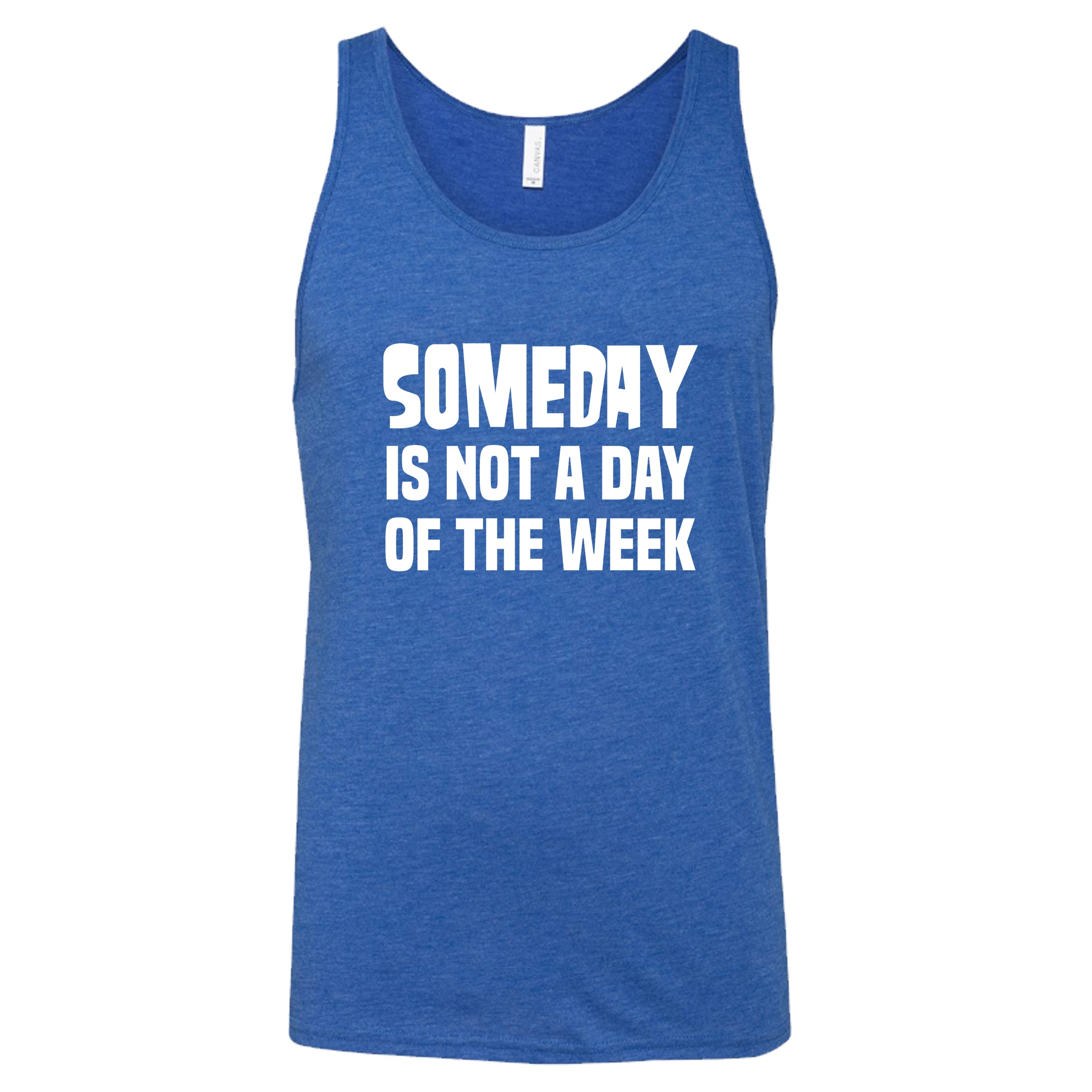 Someday Is Not A Day Of The Week Shirt Mens