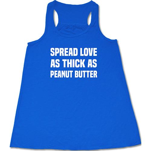 Spread Love As Thick As Peanut Butter Shirt