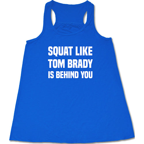 Squat Like Tom Brady Is Behind You Shirt