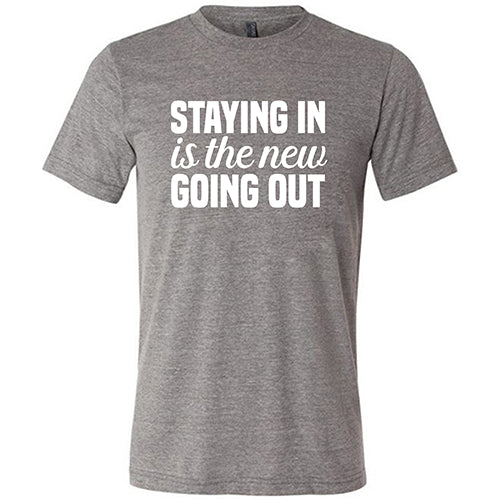 Staying In Is The New Going Out Shirt Mens