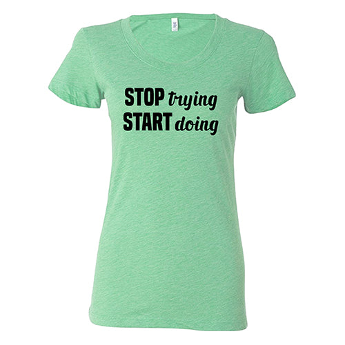 Stop Trying Start Doing Shirt