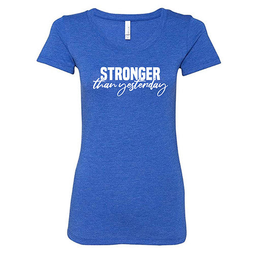 Stronger Than Yesterday Shirt