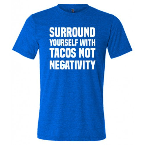 Surround Yourself With Tacos Not Negativity Shirt Mens