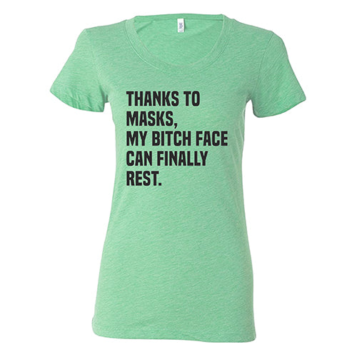 Thanks To Masks My Bitch Face Can Finally Rest Shirt