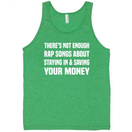 There's Not Enough Rap Songs About Staying In & Saving Your Money Shirt Mens