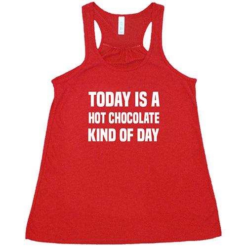 Today Is A Hot Chocolate Kind Of Day Shirt