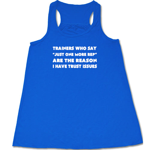 Trainers Who Say Just One More Rep Are The Reason I Have Trust Issues Shirt