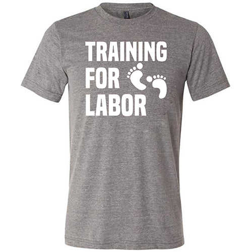 Training For Labor Shirt Mens