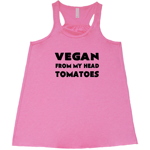Vegan From My Head Tomatoes Shirt