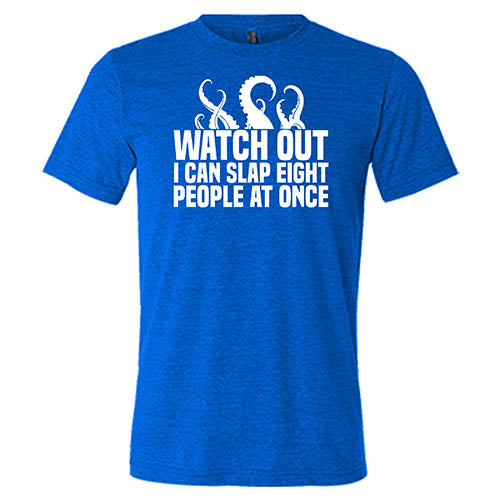 Watch Out I Can Slap Eight People At Once Shirt Mens