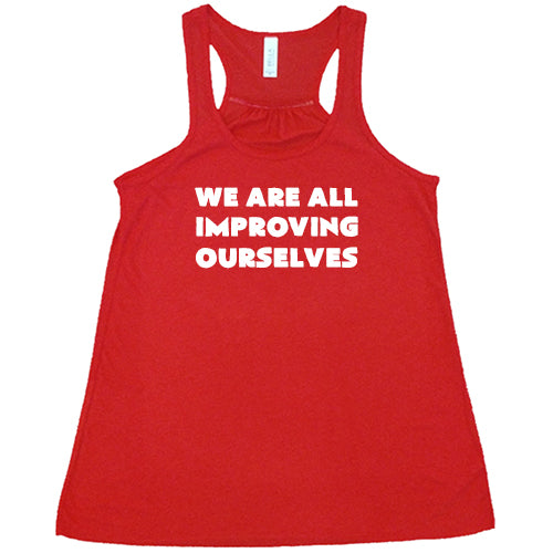 We Are All Improving Ourselves Shirt