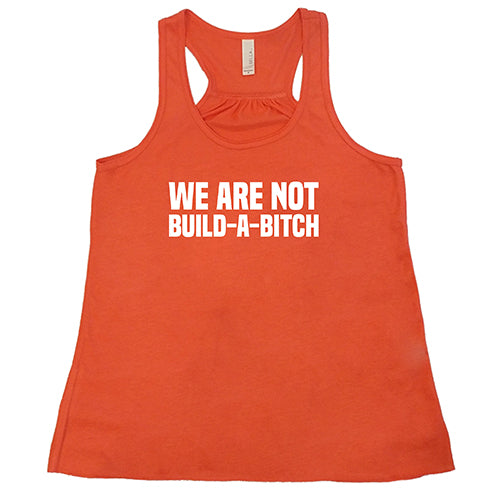 We Are Not Build-A-Bitch Shirt