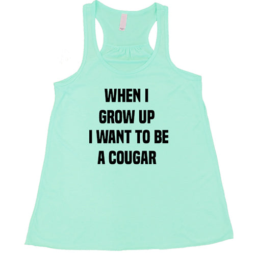 When I Grow Up I Want To Be A Cougar Shirt