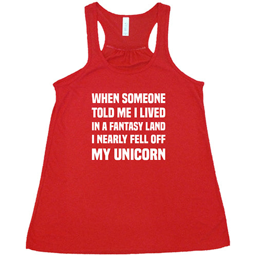 When Someone Told Me I Lived In A Fantasy Land I Nearly Fell Off My Unicorn Shirt