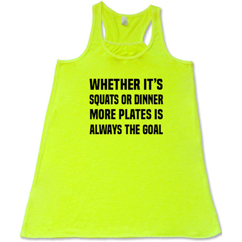 Whether It's Squats Or Dinner More Plates Is Always The Goal Shirt