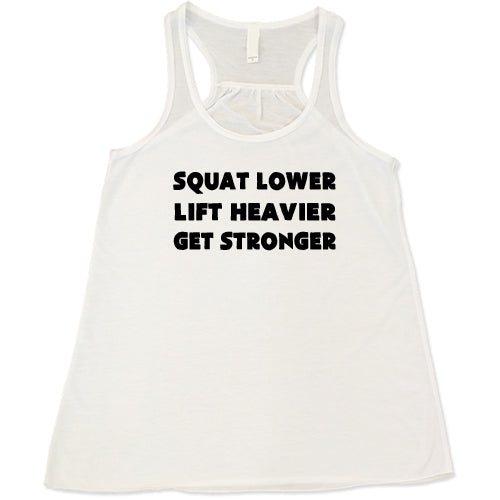 Squat Lower Lift Heavier Get Stronger Shirt