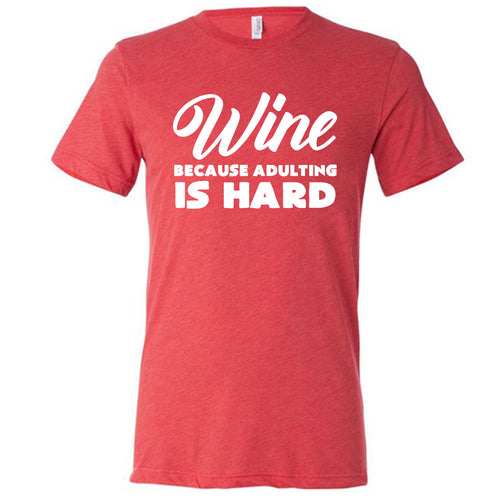 Wine Because Adulting Is Hard Shirt Mens