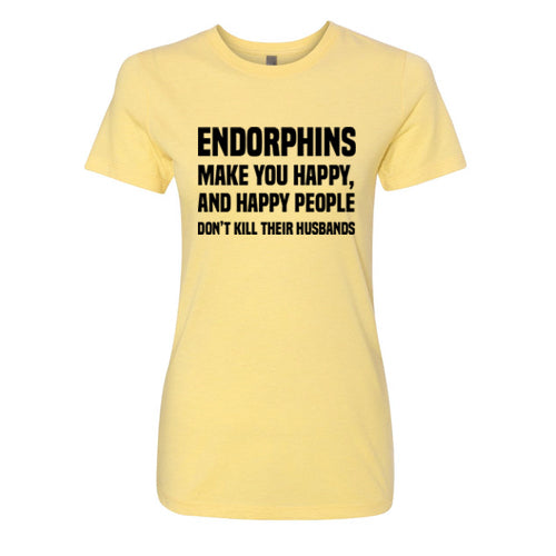 Endorphins Make You Happy And Happy People Don't Kill Their Husbands Shirt
