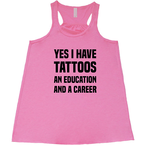 Yes I Have Tattoos An Education And A Career Shirt