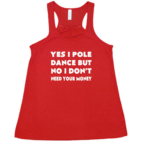 Yes I Pole Dance But No I Don't Need Your Money Shirt
