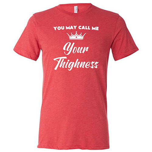 You May Call Me Your Thighness Shirt Mens