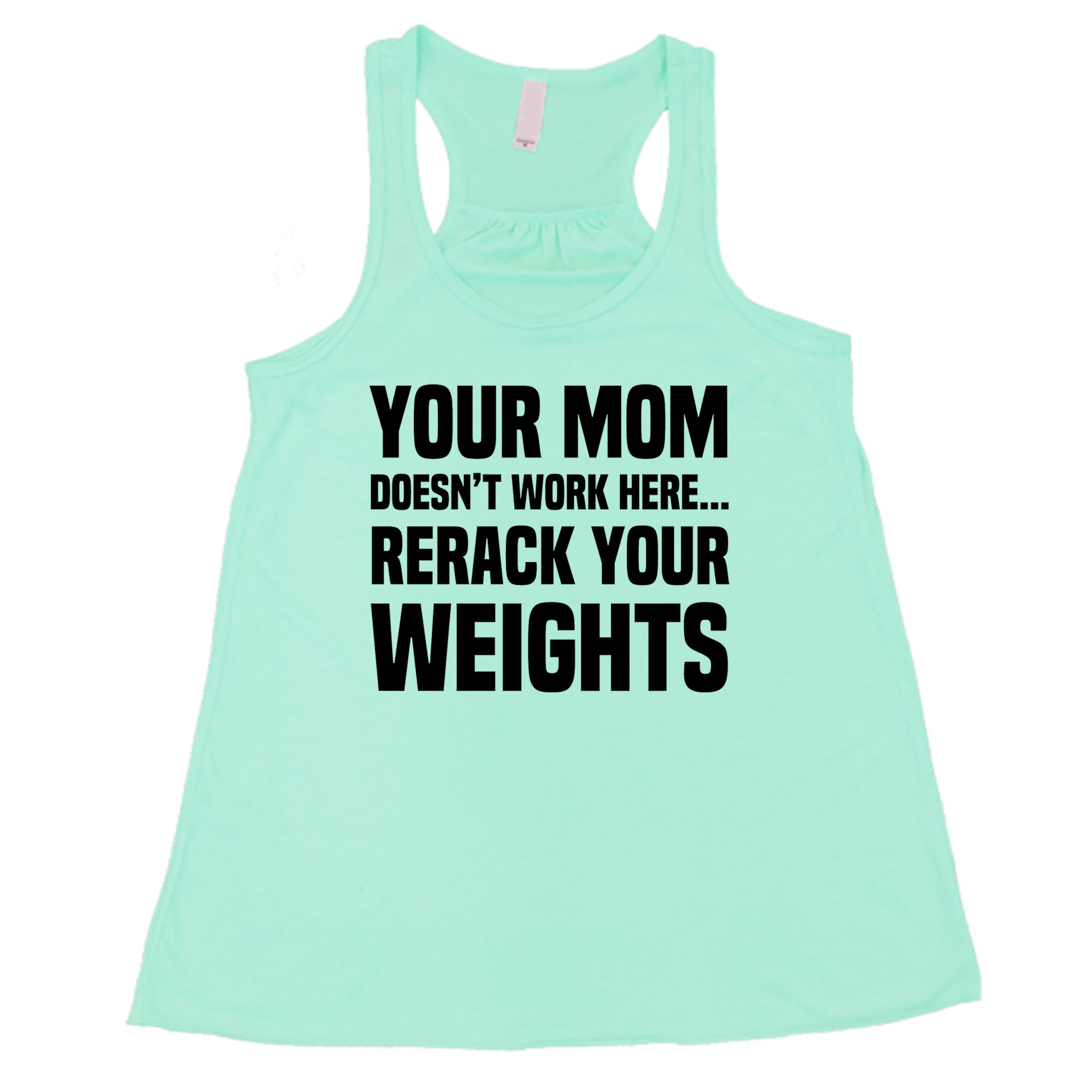 Your Mom Doesn't Work Here Rerack Your Weights Shirt