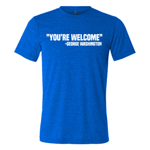 You're Welcome - George Washington Shirt Mens