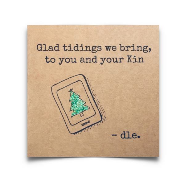 Glad Tidings we bring, to you and your Kin-dle. Bookish Christmas card printed on 250gsm brown  Kraft card.