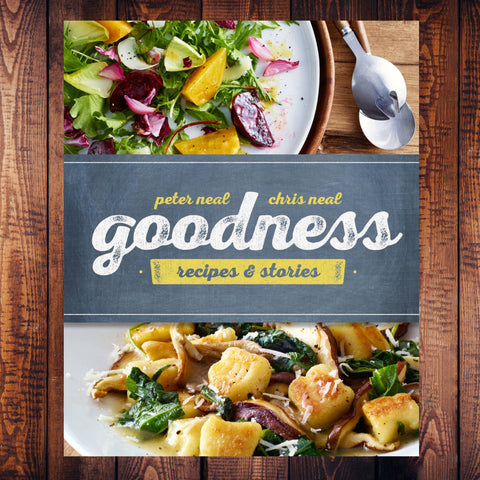 Goodness: Recipes & Stories | by Peter & Chris Neal