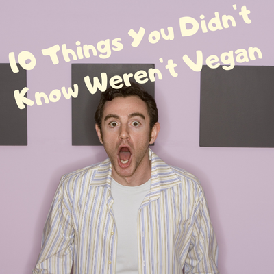 10 Things You Didn't Know Weren't Vegan