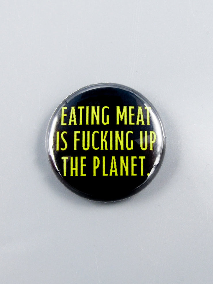 Eating Meat is F*cking up the Planet Button