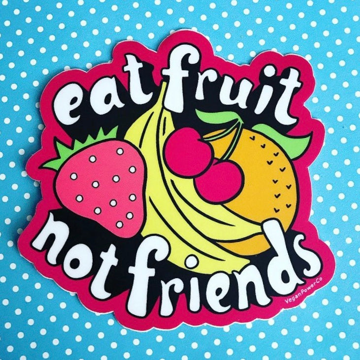 Eat Fruit Not Friends Sticker - The Grinning Goat