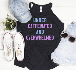 Under Caffeinated Overwhelmed rocker tank