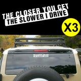 3pcs THE CLOSER YOU GET THE SLOWER I DRIVE Die Cut Stickers For Drift Car Truck Window Funny Decal Reflective Vinyl