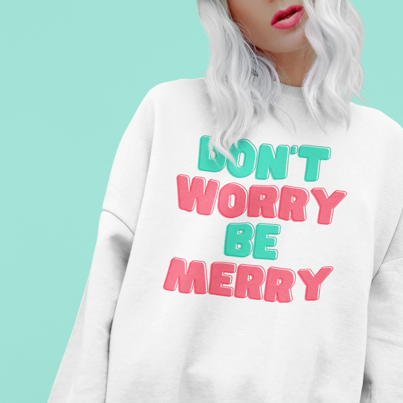 Don't Worry Be Merry Unisex Sweatshirt