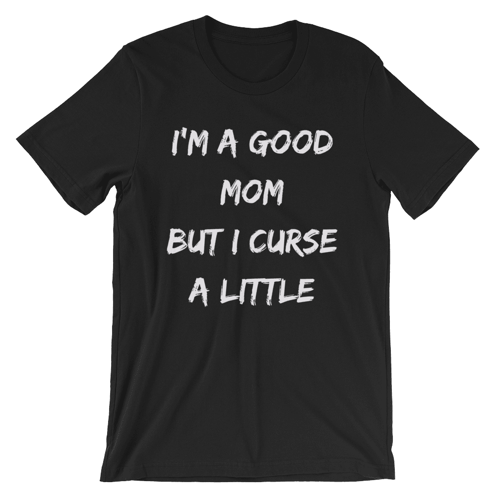 I'm A Good Mom But I Curse A Little Short-Sleeve T-Shirt