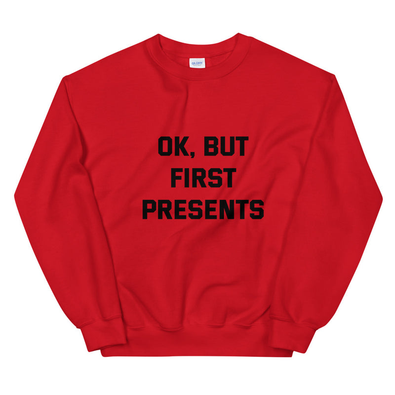 Ok, But First Presents Unisex Sweatshirt