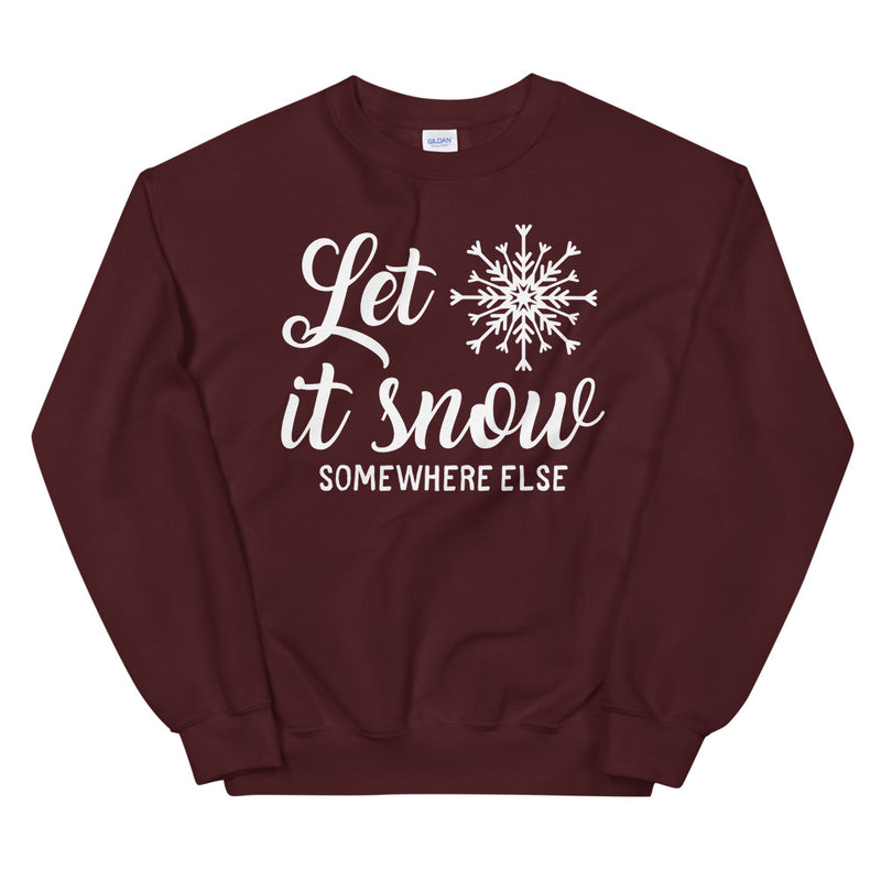 Let Is Snow Somewhere Else Unisex Sweatshirt