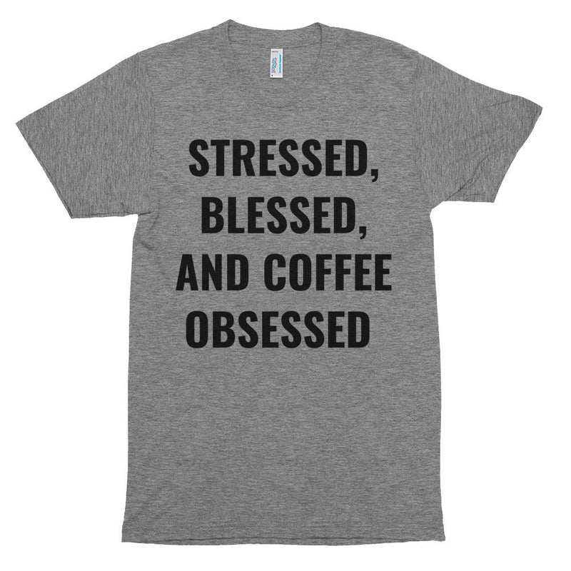 STRESSED, BLESSED, AND COFFEE OBSESSED Short Sleeve T-Shirt