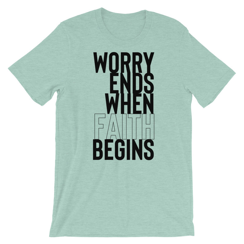 Worry Ends When Faith Begins Short-Sleeve Unisex T-Shirt