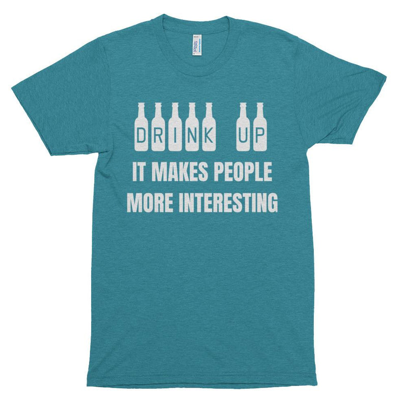 Drink Up - It Makes People More Interesting Short Sleeve Unisex T-Shirt