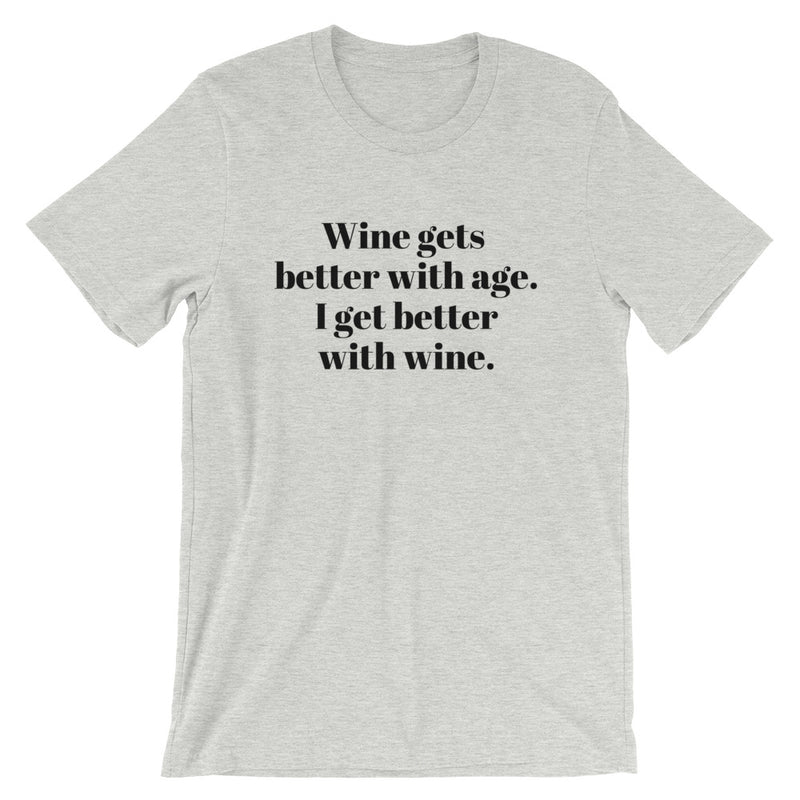 Wine Gets Better With Age. I Get Better With Wine. Short-Sleeve Unisex T-Shirt