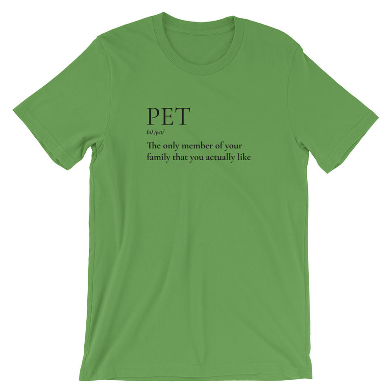 Pet - The Only member Of Your Family That You Actually Like Short-Sleeve T-Shirt