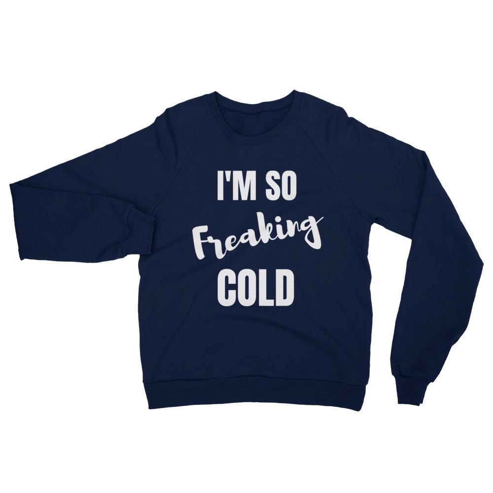 I'm So Freaking Cold Unisex Crewneck Sweatshirt