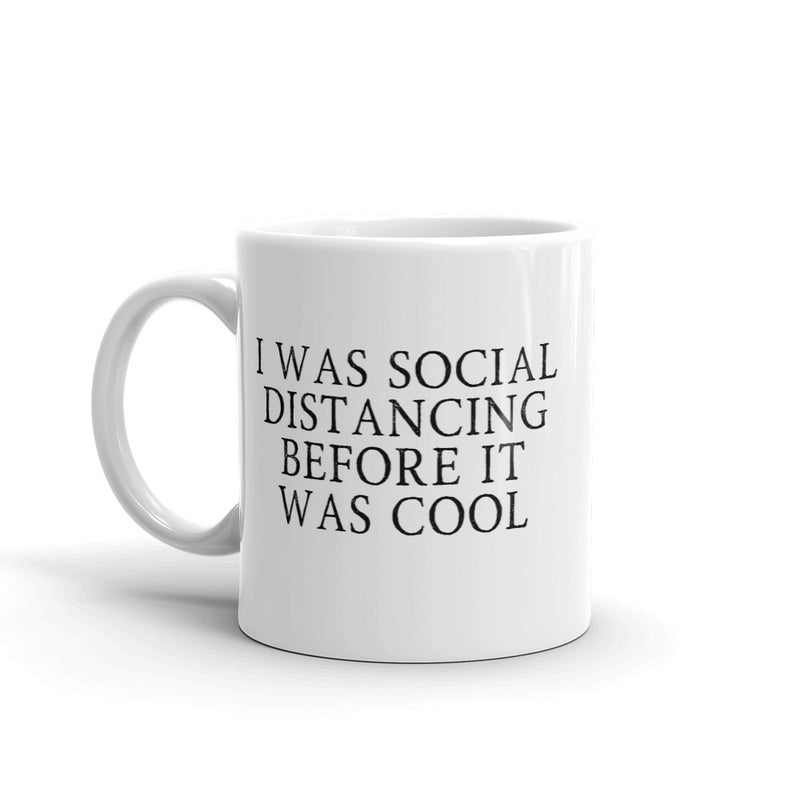 I Was Social Distancing Before It Was Cool Coffee Mug