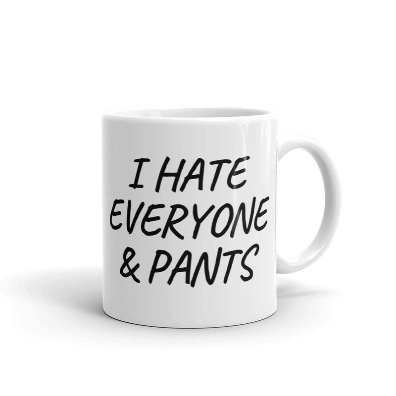 I Hate Everyone & Pants Coffee Mug