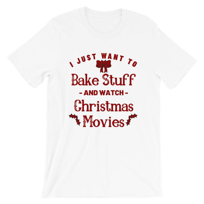 I Just Want To Bake Stuff And Watch Christmas Movies Short-Sleeve T-Shirt